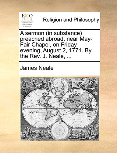 A Sermon (in Substance Preached Abroad, Near May-Fair Chapel, on Friday Evening, August 2, 1771. by the REV. J. Neale, . (Paperback) - James Neale
