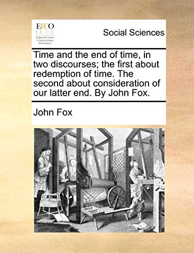 9781170929728: Time and the end of time, in two discourses; the first about redemption of time. The second about consideration of our latter end. By John Fox.