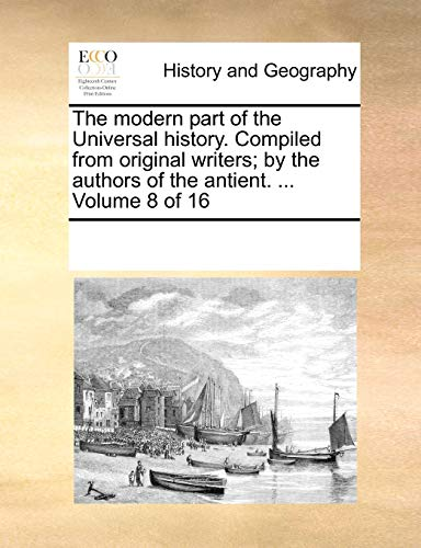 9781170932179: The modern part of the Universal history. Compiled from original writers; by the authors of the antient. ... Volume 8 of 16