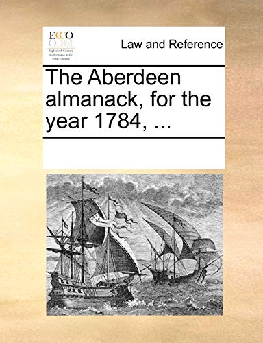 The Aberdeen Almanack, for the Year 1784, - Multiple Contributors