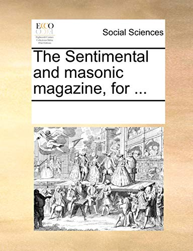 The Sentimental and Masonic Magazine, for .: Multiple Contributors
