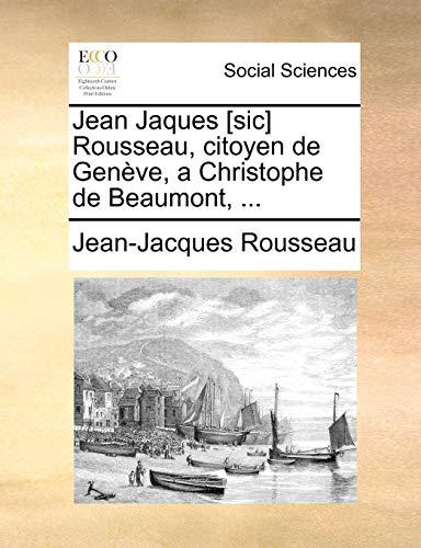 Jean Jaques [sic] Rousseau, citoyen de Genève, a Christophe de Beaumont, ... - Jean-Jacques Rousseau