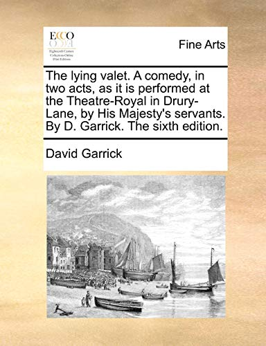The lying valet. A comedy, in two acts, as it is performed at the Theatre-Royal in Drury-Lane, by His Majesty's servants. By D. Garrick. The sixth edi - Garrick, David