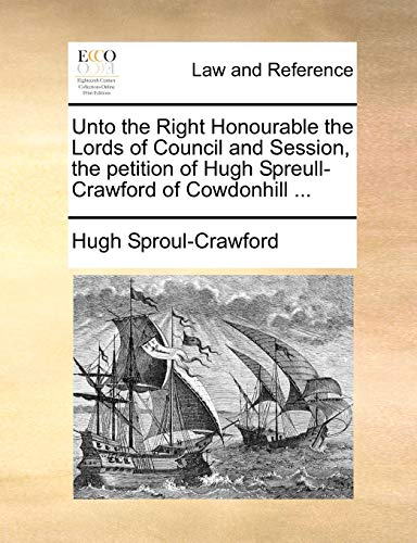 Unto the Right Honourable the Lords of Council and Session, the petition of Hugh Spreull-Crawford ...
