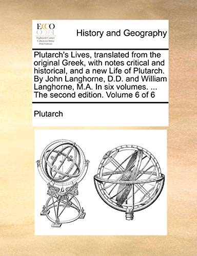 9781170957394: Plutarch's Lives, translated from the original Greek, with notes critical and historical, and a new Life of Plutarch. By John Langhorne, D.D. and ... ... The second edition. Volume 6 of 6