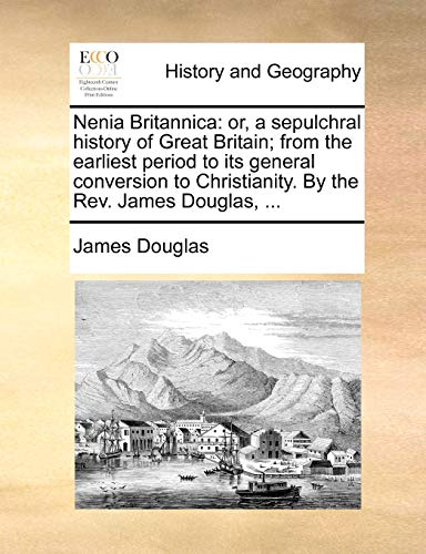 Nenia Britannica: or, a sepulchral history of Great Britain; from the earliest period to its ...