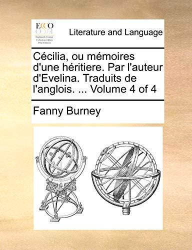 Cécilia, ou mémoires d'une héritiere. Par l'auteur d'Evelina. Traduits de l'anglois. ... Volume 4 of 4 (French Edition) (1170959989) by Fanny Burney
