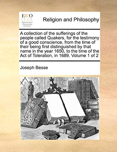 9781170962633: A collection of the sufferings of the people called Quakers, for the testimony of a good conscience, from the time of their being first distinguished ... Act of Toleration, in 1689. Volume 1 of 2