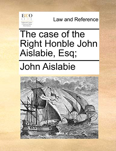 9781170963685: The case of the Right Honble John Aislabie, Esq;