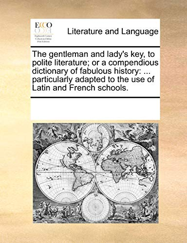 9781170964095: The gentleman and lady's key, to polite literature; or a compendious dictionary of fabulous history: ... particularly adapted to the use of Latin and French schools.