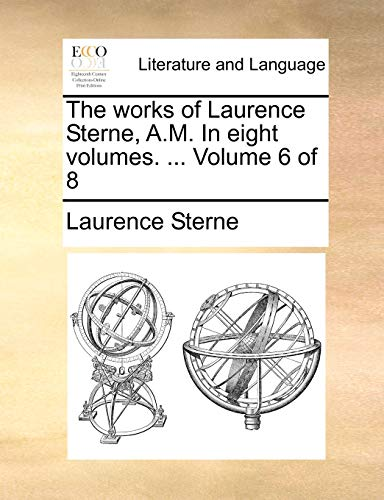 The works of Laurence Sterne, A.M. In eight volumes. ... Volume 6 of 8 (9781170965641) by Sterne, Laurence