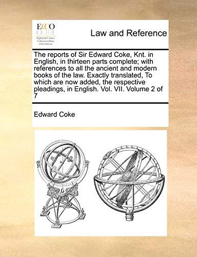 The Reports of Sir Edward Coke, Knt.: Edward Coke