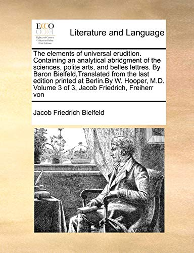 9781170977286: The elements of universal erudition. Containing an analytical abridgment of the sciences, polite arts, and belles lettres. By Baron Volume 3 of 3, Jacob Friedrich, Freiherr von