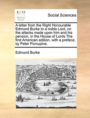 9781170980927: A letter from the Right Honourable Edmund Burke to a noble Lord, on the attacks made upon him and his pension, in the House of Lords The first American edition, with a preface, by Peter Porcupine.