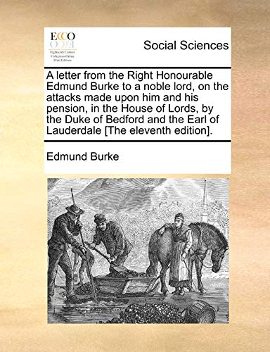 9781170981986: A letter from the Right Honourable Edmund Burke to a noble lord, on the attacks made upon him and his pension, in the House of Lords, by the Duke of ... Earl of Lauderdale [The eleventh edition].
