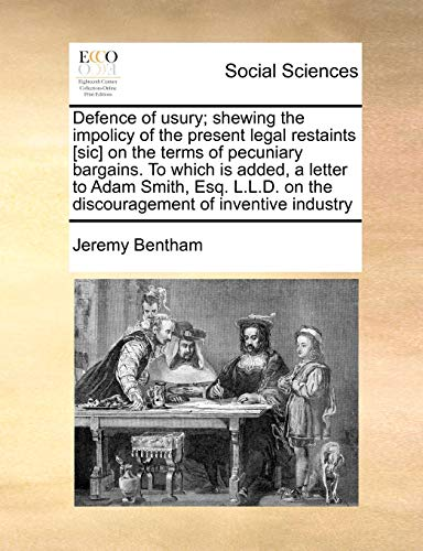 9781170981993: Defence of usury; shewing the impolicy of the present legal restaints [sic] on the terms of pecuniary bargains. To which is added, a letter to Adam ... on the discouragement of inventive industry