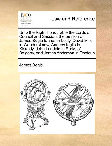 Unto the Right Honourable the Lords of: James Bogie