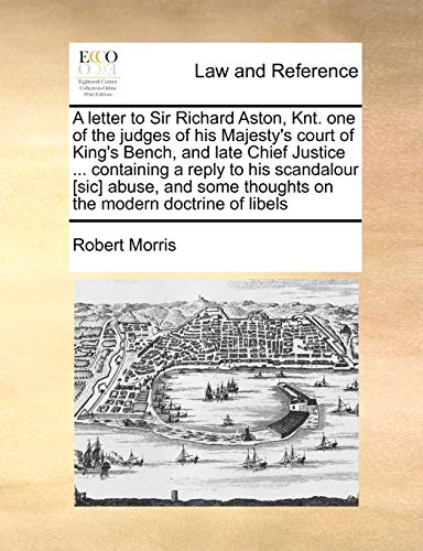 9781170982945: A letter to Sir Richard Aston, Knt. one of the judges of his Majesty's court of King's Bench, and late Chief Justice ... containing a reply to his ... thoughts on the modern doctrine of libels