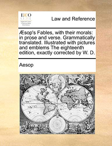 Æsop's Fables, with their morals: in prose and verse. Grammatically translated. Illustrated with pictures and emblems The eighteenth edition, exactly corrected by W. D. (1170983316) by Aesop