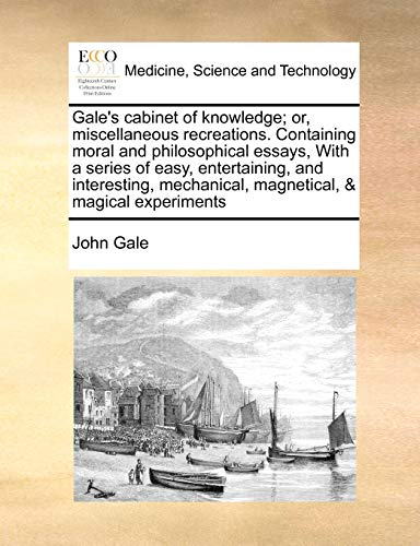 Gale s Cabinet of Knowledge; Or, Miscellaneous: John Gale