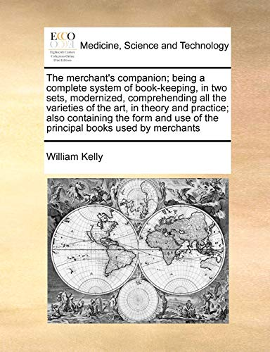 9781170990292: The merchant's companion; being a complete system of book-keeping, in two sets, modernized, comprehending all the varieties of the art, in theory and ... use of the principal books used by merchants
