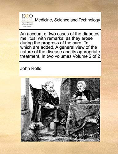 9781170992968: An account of two cases of the diabetes mellitus: with remarks, as they arose during the progress of the cure. To which are added, A general view of ... treatment, In two volumes  Volume 2 of 2