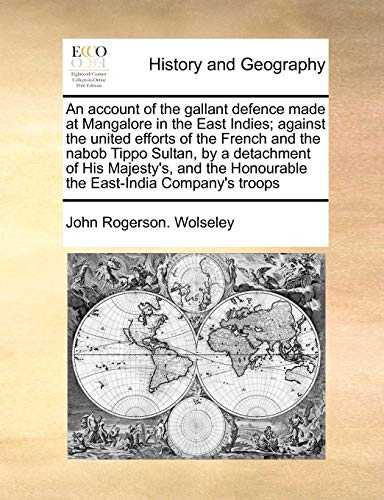 An Account of the Gallant Defence Made: John Rogerson Wolseley