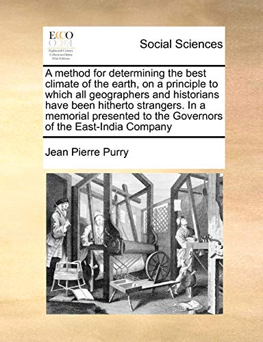 9781170996065: A method for determining the best climate of the earth, on a principle to which all geographers and historians have been hitherto strangers. In a ... to the Governors of the East-India Company
