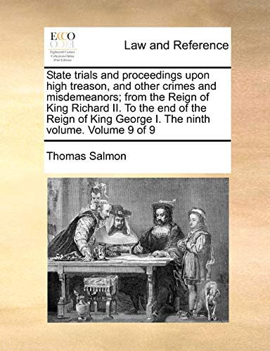 9781171005414: State trials and proceedings upon high treason, and other crimes and misdemeanors; from the Reign of King Richard II. To the end of the Reign of King George I. The ninth volume. Volume 9 of 9