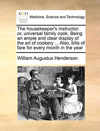9781171006862: The housekeeper's instructor; or, universal family cook. Being an ample and clear display of the art of cookery Also, bills of fare for every month in the year