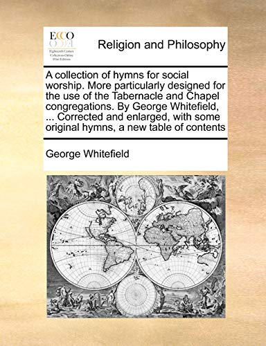 9781171009986: A collection of hymns for social worship. More particularly designed for the use of the Tabernacle and Chapel congregations. By George Whitefield, ... ... some original hymns, a new table of contents