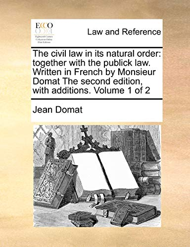 9781171016717: The civil law in its natural order: together with the publick law. Written in French by Monsieur Domat The second edition, with additions. Volume 1 of 2