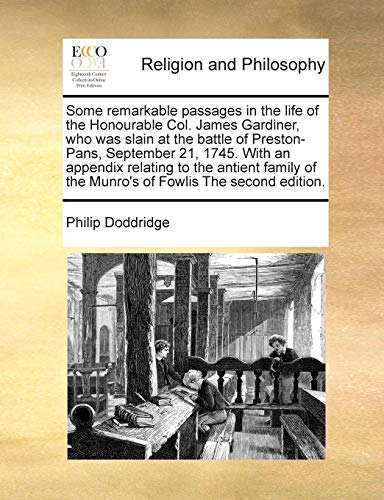 9781171021063: Some remarkable passages in the life of the Honourable Col. James Gardiner, who was slain at the battle of Preston-Pans, September 21, 1745. With an ... of the Munro's of Fowlis The second edition.