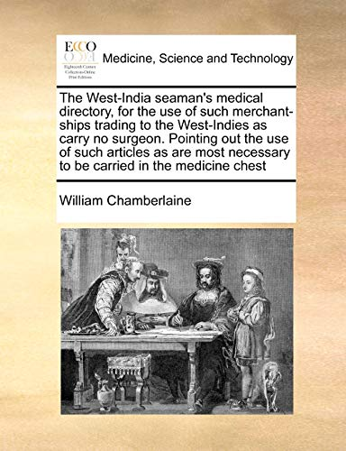 9781171024620: The West-India seaman's medical directory, for the use of such merchant-ships trading to the West-Indies as carry no surgeon. Pointing out the use of ... necessary to be carried in the medicine chest