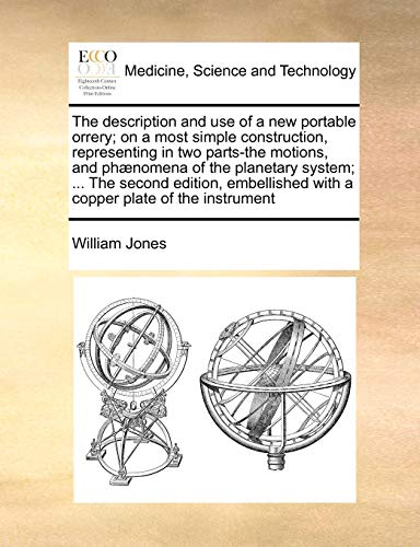 9781171027263: The description and use of a new portable orrery; on a most simple construction, representing in two parts-the motions, and phænomena of the planetary ... with a copper plate of the instrument