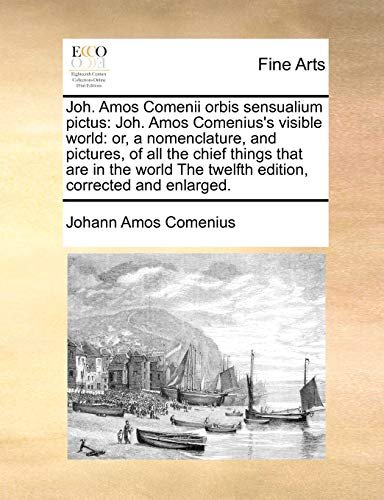 9781171034957: Joh. Amos Comenii orbis sensualium pictus: Joh. Amos Comenius's visible world: or, a nomenclature, and pictures, of all the chief things that are in ... The twelfth edition, corrected and enlarged.