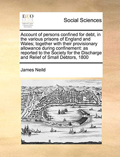 Account of persons confined for debt, in the various prisons of England and Wales; together with ...