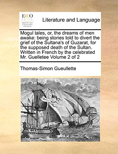 9781171042211: Mogul tales, or, the dreams of men awake: being stories told to divert the grief of the Sultana's of Guzarat, for the supposed death of the Sultan. ... the celebrated Mr. Guelletee Volume 2 of 2