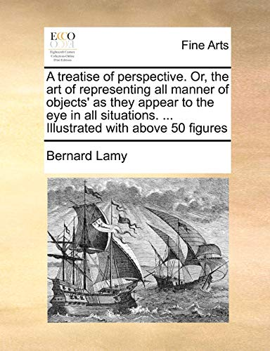 A Treatise of Perspective. Or, the Art: Bernard Lamy