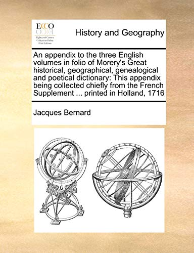 9781171046387: An appendix to the three English volumes in folio of Morery's Great historical, geographical, genealogical and poetical dictionary: This appendix ... Supplement ... printed in Holland, 1716
