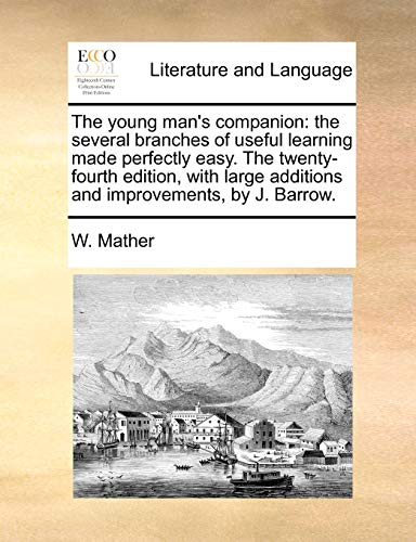 9781171047858: The young man's companion: the several branches of useful learning made perfectly easy. The twenty-fourth edition, with large additions and improvements, by J. Barrow.