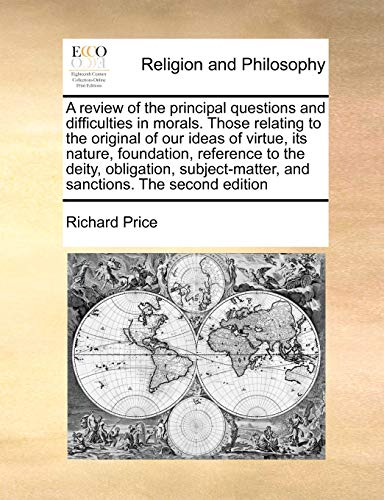 9781171048695: A review of the principal questions and difficulties in morals. Those relating to the original of our ideas of virtue, its nature, foundation, ... and sanctions. The second edition