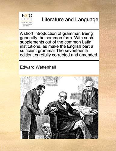 A short introduction of grammar. Being generally: Edward Wettenhall