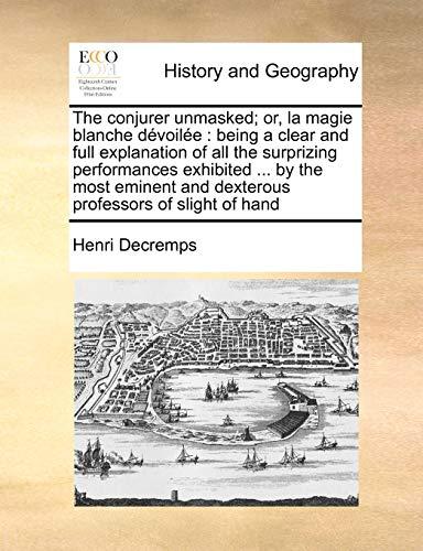 The Conjurer Unmasked; Or, La Magie Blanche: Henri Decremps