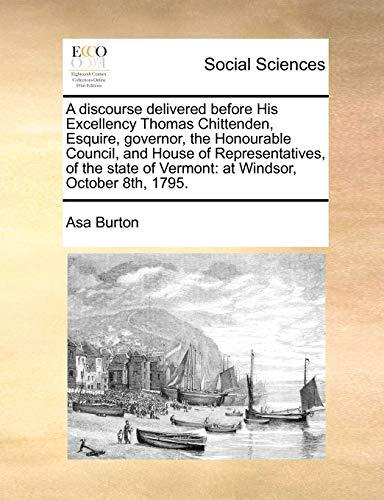 A Discourse Delivered Before His Excellency Thomas: Asa Burton