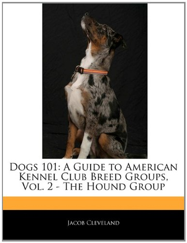 Dogs 101: A Guide to American Kennel Club Breed Groups, Vol. 2 - The Hound Group: Jacob Cleveland