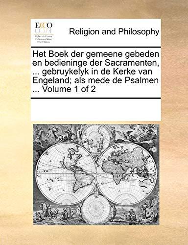 Het Boek der gemeene gebeden en bedieninge der Sacramenten, . gebruykelyk in de Kerke van Engeland; als mede de Psalmen . Volume 1 of 2 - Multiple Contributors, See Notes