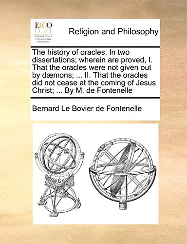 The History of Oracles. in Two Dissertations;: Bernard Le Bovier