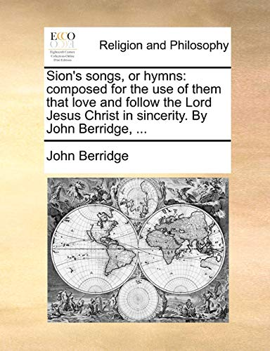 9781171080442: Sion's songs, or hymns: composed for the use of them that love and follow the Lord Jesus Christ in sincerity. By John Berridge, ...