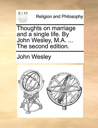9781171081555: Thoughts on marriage and a single life. By John Wesley, M.A. ... The second edition.
